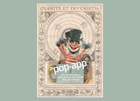 Mostre Pop-App. Scienza, arte e gioco nella storia dei libri animati dalla carta alle app